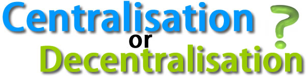 Centralisation / Decentralisation